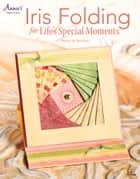 Iris Folding Cards for Life's Special Moments ebook by Sharon Reinhart