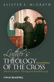 Luther's Theology of the Cross - Martin Luther's Theological Breakthrough ebook by Alister E. McGrath