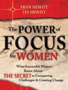The Power of Focus for Women - How to Create the Life You Really Want with Absolute Certainty ebook by Fran Hewitt, Les Hewitt, Jack Canfield