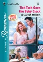 TICK TOCK GOES THE BABY CLOCK ebook by Julianna Morris