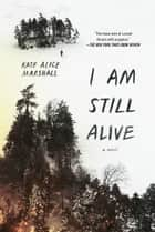 I Am Still Alive ebook by Kate Alice Marshall