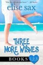Three More Wishes Series - A Romantic Comedy Series ebook by Elise Sax