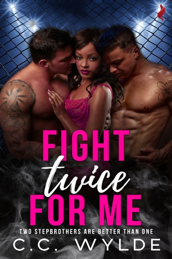Fight Twice for Me (Two Stepbrothers Are Better Than One) 電子書 by C.C. Wylde