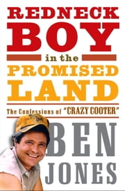 "Redneck Boy in the Promised Land - The Confessions of ""Crazy Cooter"" ebook by Ben Jones"
