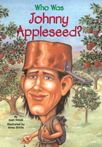 Who Was Johnny Appleseed? ebook by Joan Holub,Who HQ