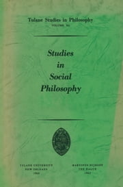Studies in Social Philosophy ebook by Edward G. Ballard,James K. Feibleman,Paul G. Morrison,Andrew J. Reck,Robert C. Whittemore