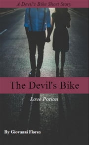 The Devil's Bike: Love Potion ebook by Giovanni Flores