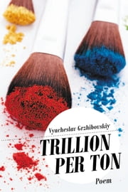 TRILLION PER TON - Poem ebook by Vyacheslav Grzhibovskiy