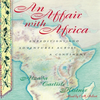 An Affair with Africa - Expeditions and Adventures across a Continent audiobook by Alzada Carlisle Kistner