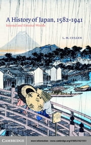 A History of Japan, 1582-1941 ebook by Cullen, L. M.