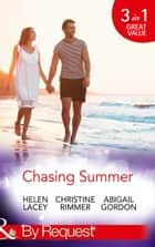 Chasing Summer: Date with Destiny / Marooned with the Maverick / A Summer Wedding at Willowmere (Mills & Boon By Request) ebook by Helen Lacey, Christine Rimmer, Abigail Gordon