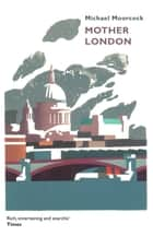 Mother London ebook by Michael Moorcock