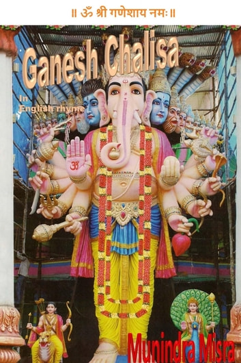 Ganesh Chalisa In English Rhyme - Chants of Hindu Gods & Goddesses ebook by Munindra Misra