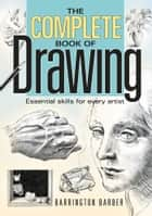 The Complete Book of Drawing - Essential skills for every artist ebook by Barrington Barber