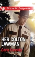 Her Colton Lawman (Mills & Boon Romantic Suspense) (The Coltons: Return to Wyoming, Book 2) ebook by Carla Cassidy