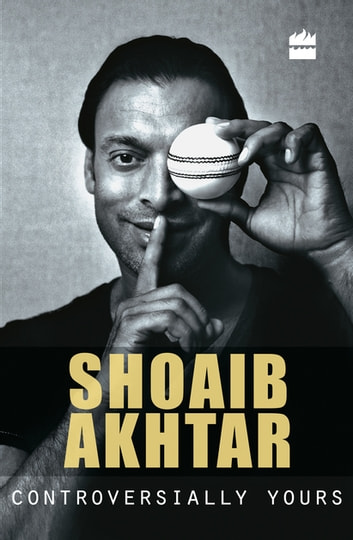 Controversially Yours ebook by Shoaib Akhtar,Anshu Dogra