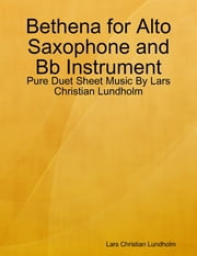 Bethena for Alto Saxophone and Bb Instrument - Pure Duet Sheet Music By Lars Christian Lundholm ebook by Lars Christian Lundholm