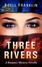 Three Rivers - Romantic Thriller ebook by Adell Franklin