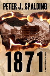 1871: A Novel of the Great Chicago Fire ebook by Peter J. Spalding