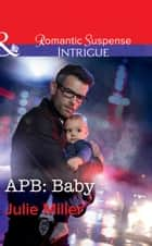 Apb: Baby (Mills & Boon Intrigue) (The Precinct: Bachelors in Blue, Book 1) ebook by Julie Miller