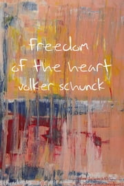 Freedom Of The Heart ebook by Volker Schunck
