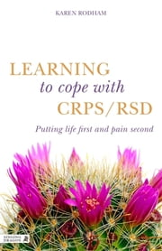 Learning to Cope with CRPS / RSD - Putting life first and pain second ebook by Karen Rodham