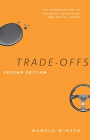 Trade-Offs - An Introduction to Economic Reasoning and Social Issues, Second Edition ebook by Harold Winter