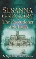 The Executioner of St Paul's - The Twelfth Thomas Chaloner Adventure ebook by