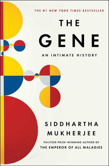 The Gene - An Intimate History ebook by Siddhartha Mukherjee
