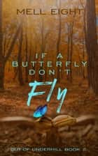 If a Butterfly Don't Fly ebook by Mell Eight
