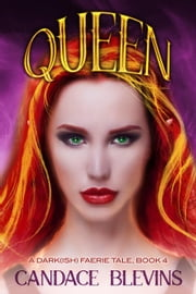 Queen - A Dark(ish) Faerie Tale, #4 ebook by Candace Blevins