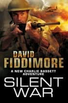 Silent War: A Charlie Bassett Novel 5 ebook by David Fiddimore