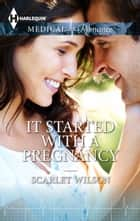 It Started With a Pregnancy ebook by Scarlet Wilson