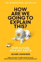 How Are We Going to Explain This? - Our Future on a Hot Earth ebooks by Jelmer Mommers