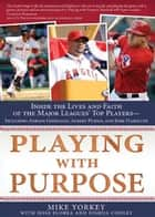 Playing with Purpose: Baseball ebook by Mike Yorkey