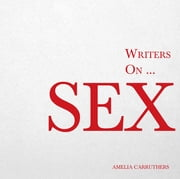 Writers on… Sex - (A Book of Quotations, Poems and Literary Reflections) ebook by Amelia Carruthers
