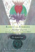 Raising the Energies of Mother Earth Before and After Ascension ebook by Victoria M Cochrane