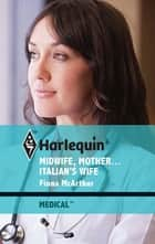 Midwife, Mother...Italian's Wife ebook by Fiona McArthur