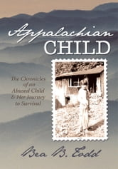 Appalachian Child - The Chronicles of an Abused Child and Her Journey to Survival ebook by Bea B. Todd