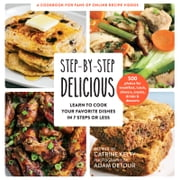 Step-by-Step Delicious - Learn to Cook Your Favorite Dishes in 7 Steps or Less ebook by Catrine Kelty