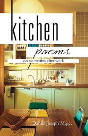 Kitchen Poems ebook by Daniel Joseph Magee