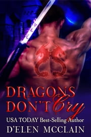 Dragons Don't Cry ebook by D'Elen McClain
