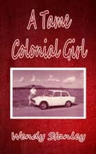 A Tame Colonial Girl ebook by