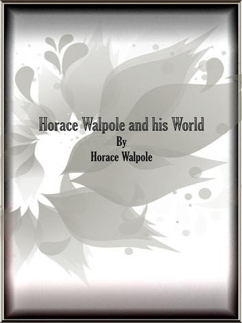 Horace Walpole and his World ebook by Horace Walpole