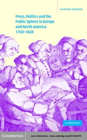 Press, Politics and the Public Sphere in Europe and North America, 1760ñ1820 ebook by Barker, Hannah