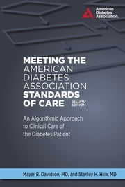 Meeting the American Diabetes Association Standards of Care ebook by Mayer B. Davidson, M.D., Stanley H Hsia