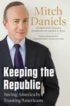 Keeping the Republic ebook by Mitch Daniels