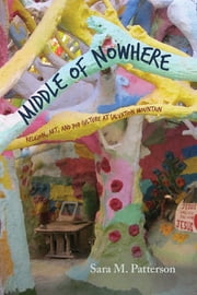 Middle of Nowhere - Religion, Art, and Pop Culture at Salvation Mountain ebook by Sara M. Patterson