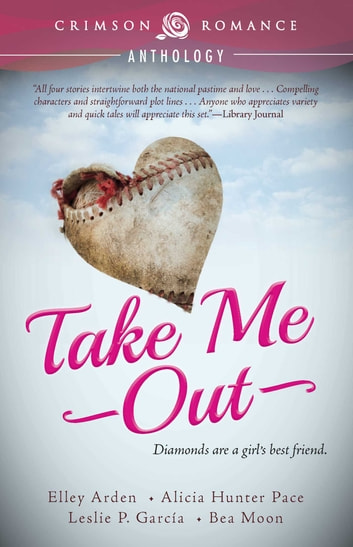 Take Me Out ebook by Elley Arden,Alicia Hunter Pace,Leslie P. Garcia,Bea Moon