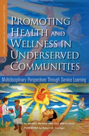 Promoting Health and Wellness in Underserved Communities - Multidisciplinary Perspectives Through Service Learning ebook by Anabel Pelham,Elizabeth Sills,Robert A. Corrigan,Gerald S. Eisman